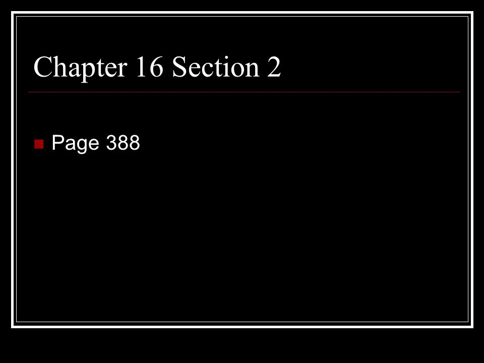 Chapter 16 Section 2 Page 388