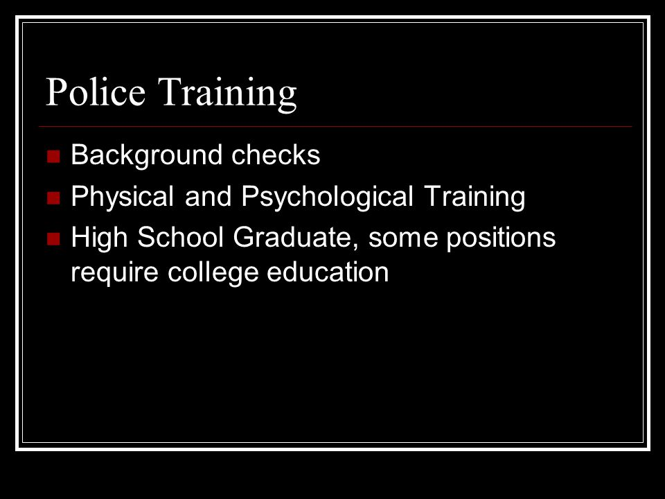 Police Training Background checks Physical and Psychological Training
