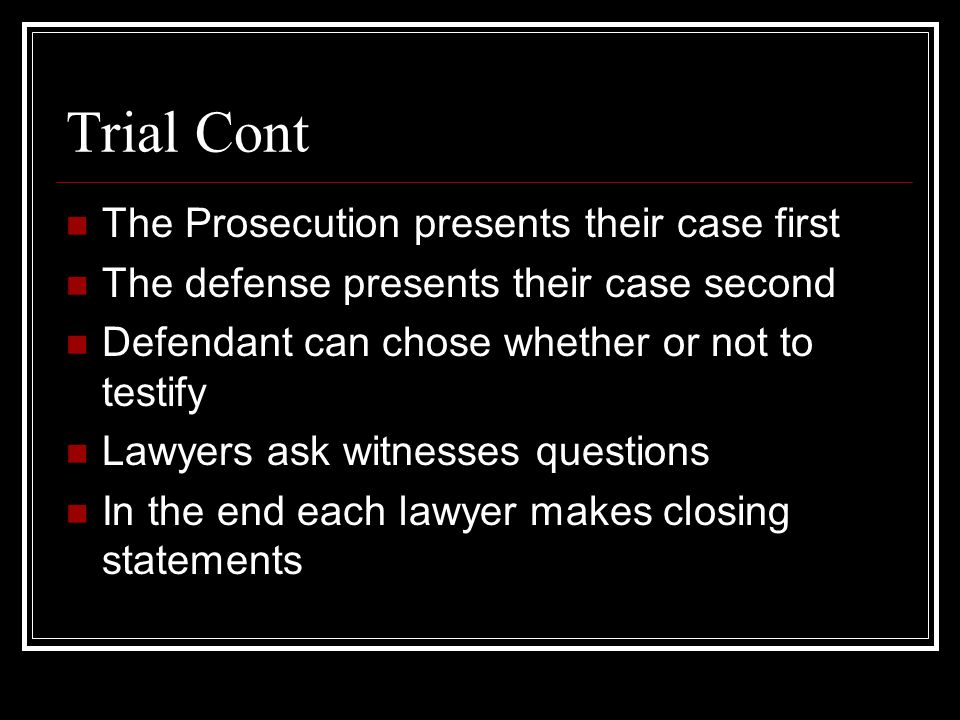 Trial Cont The Prosecution presents their case first