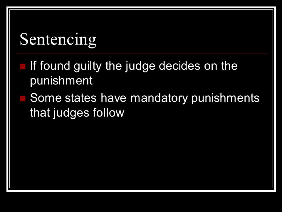 Sentencing If found guilty the judge decides on the punishment