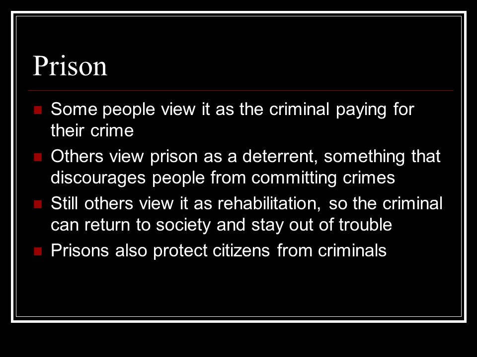 Prison Some people view it as the criminal paying for their crime