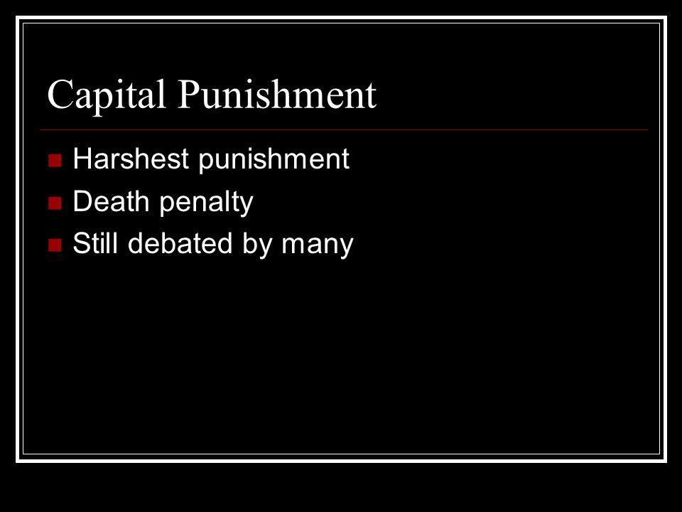 Capital Punishment Harshest punishment Death penalty