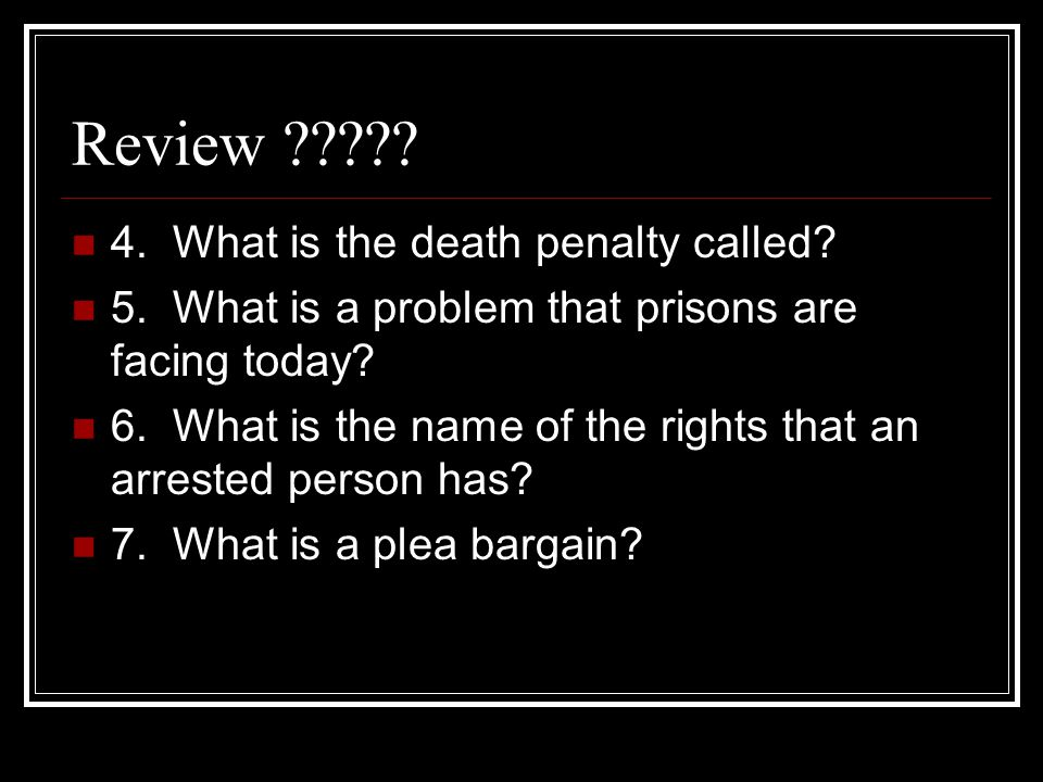 Review 4. What is the death penalty called