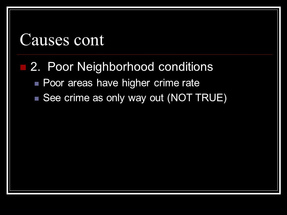 Causes cont 2. Poor Neighborhood conditions