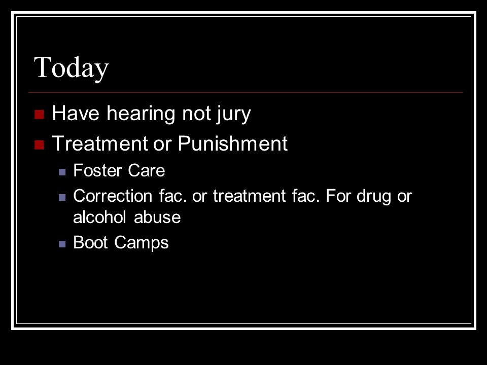 Today Have hearing not jury Treatment or Punishment Foster Care