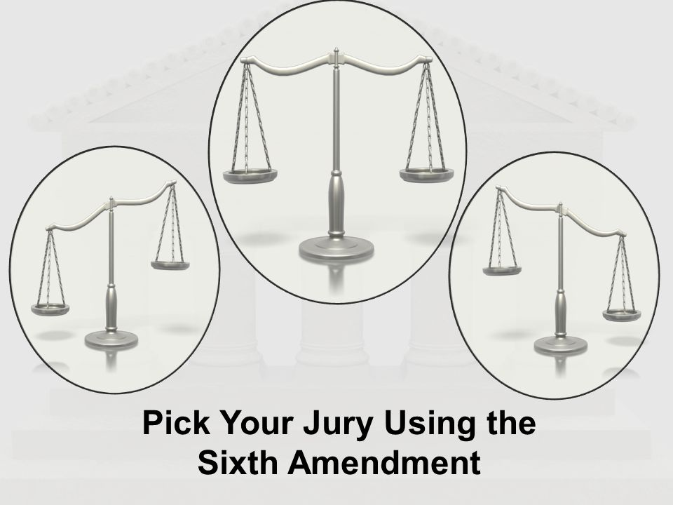 Pick Your Jury Using the Sixth Amendment