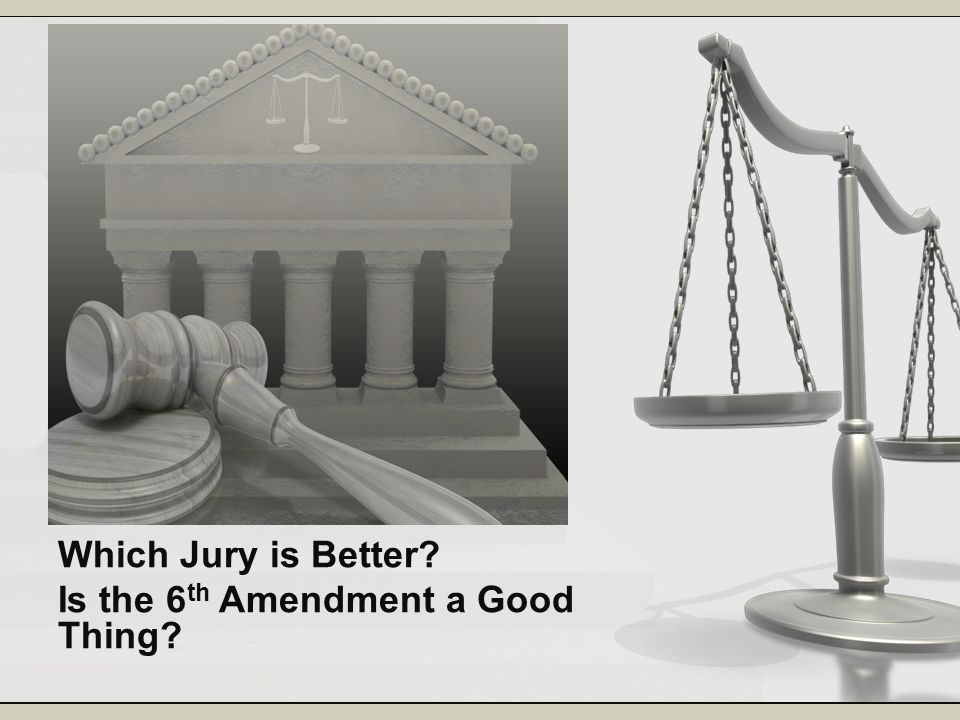 Which Jury is Better Is the 6th Amendment a Good Thing