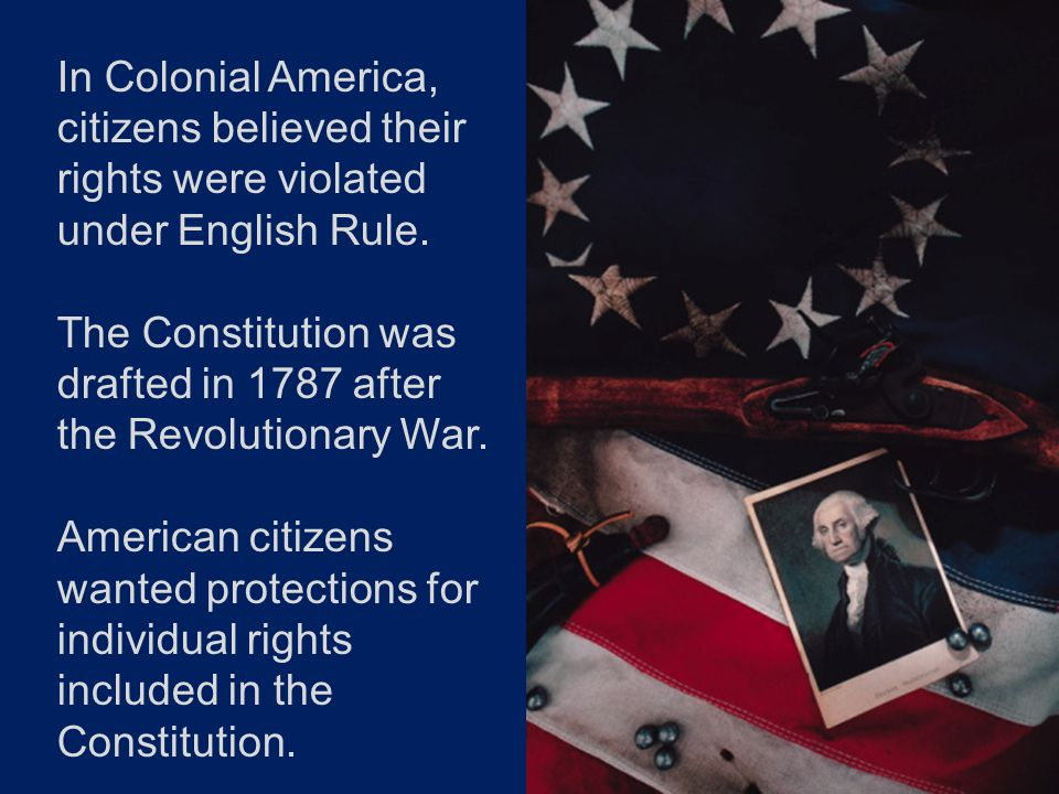 In Colonial America, citizens believed their rights were violated under English Rule.