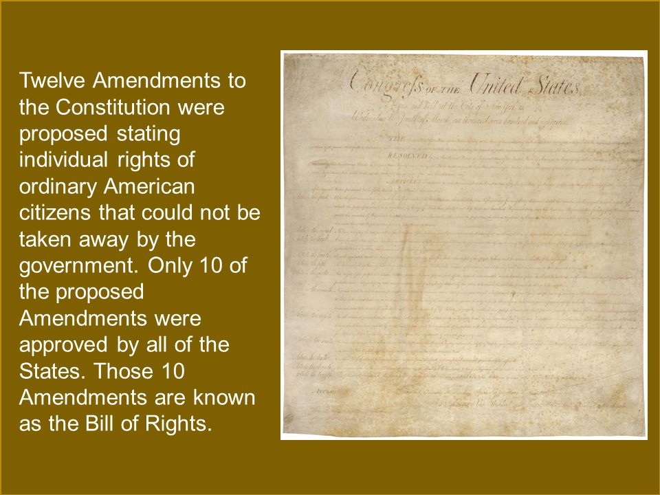 Twelve Amendments to the Constitution were proposed stating individual rights of ordinary American citizens that could not be taken away by the government.