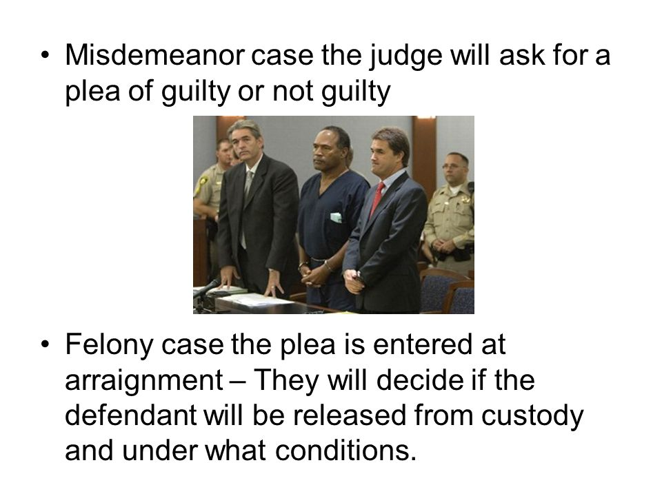 Misdemeanor case the judge will ask for a plea of guilty or not guilty