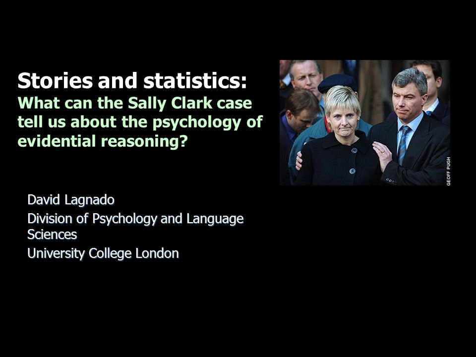 Stories and statistics: What can the Sally Clark case tell us about the psychology of evidential reasoning