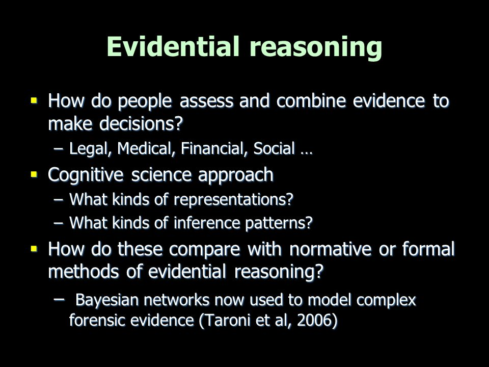 Evidential reasoning How do people assess and combine evidence to make decisions Legal, Medical, Financial, Social …