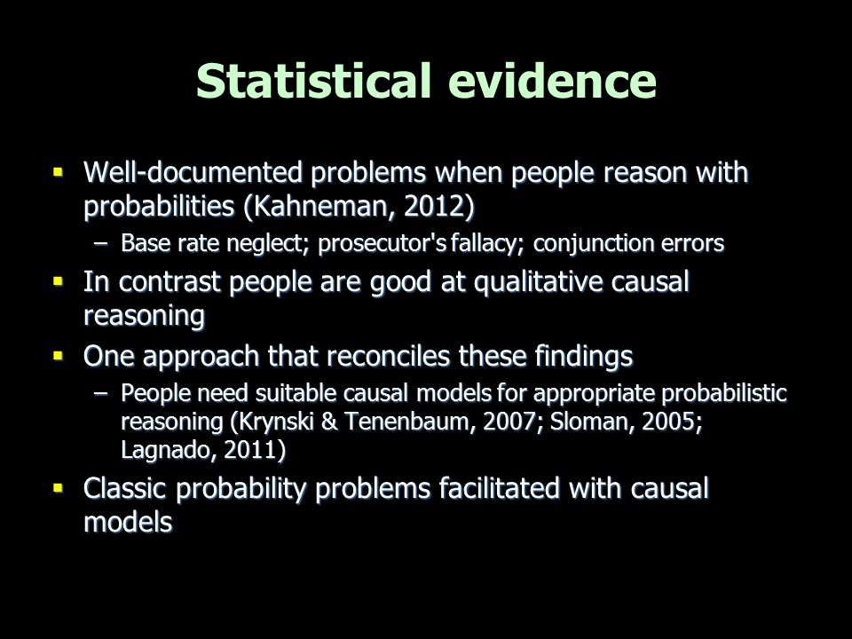 Statistical evidence Well-documented problems when people reason with probabilities (Kahneman, 2012)