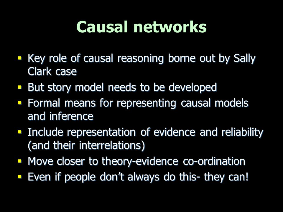Causal networks Key role of causal reasoning borne out by Sally Clark case. But story model needs to be developed.