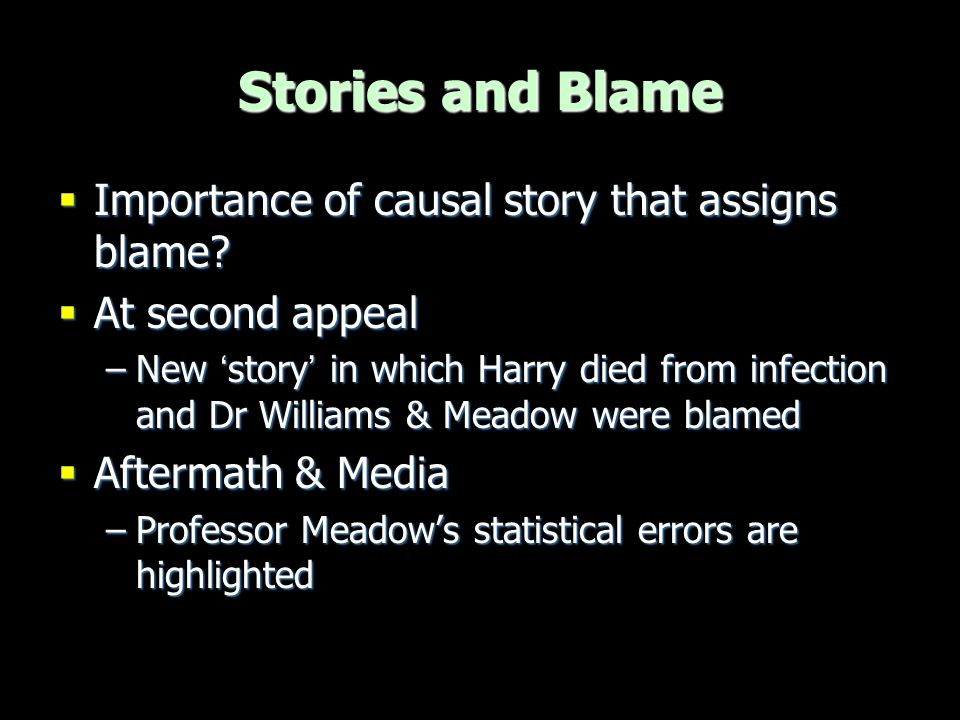 Stories and Blame Importance of causal story that assigns blame