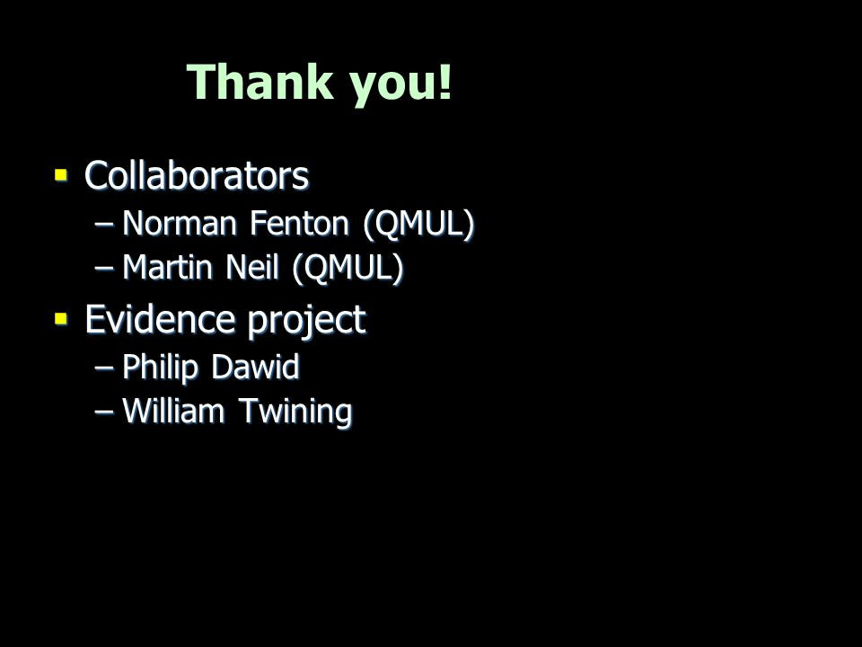 Thank you! Collaborators Evidence project Norman Fenton (QMUL)