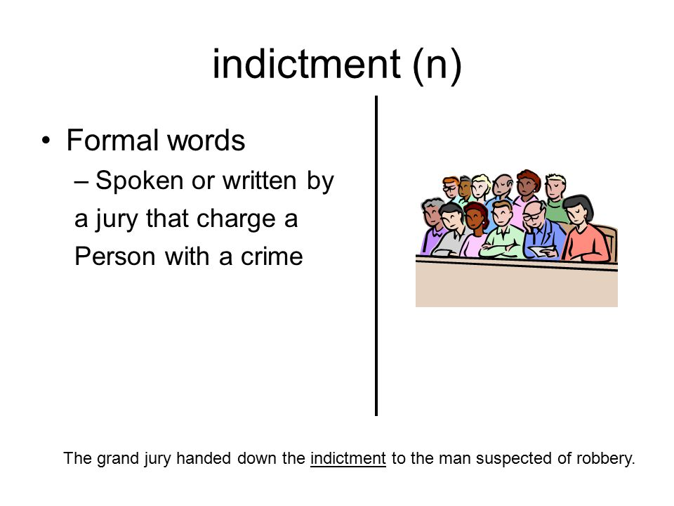 indictment (n) Formal words Spoken or written by a jury that charge a