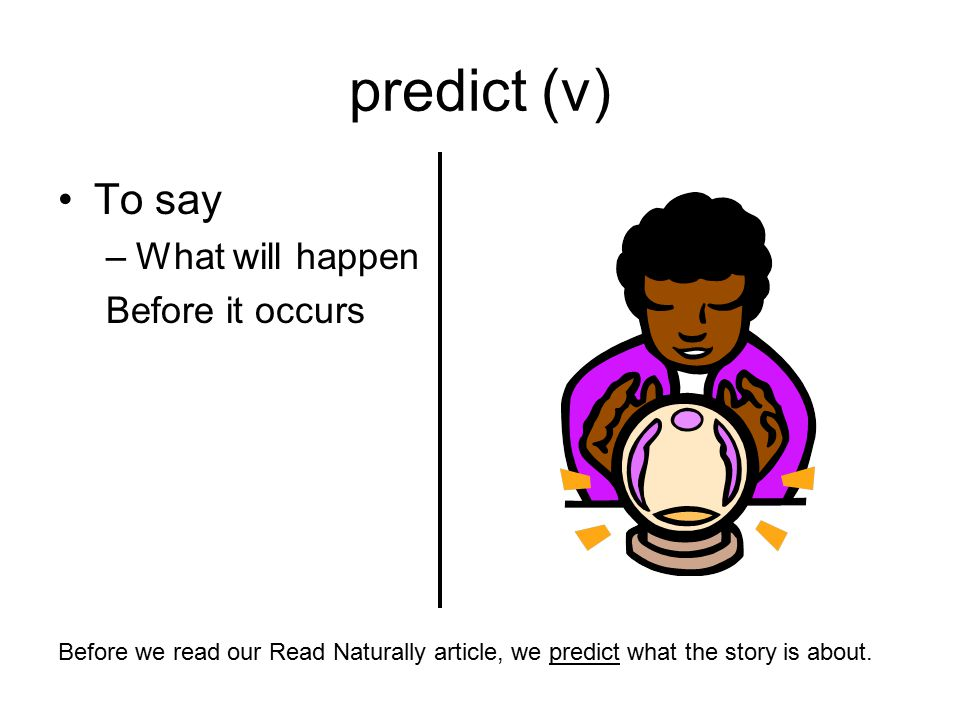 predict (v) To say What will happen Before it occurs