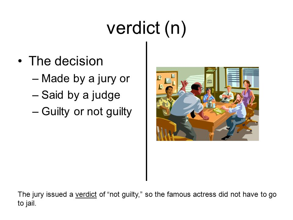 verdict (n) The decision Made by a jury or Said by a judge
