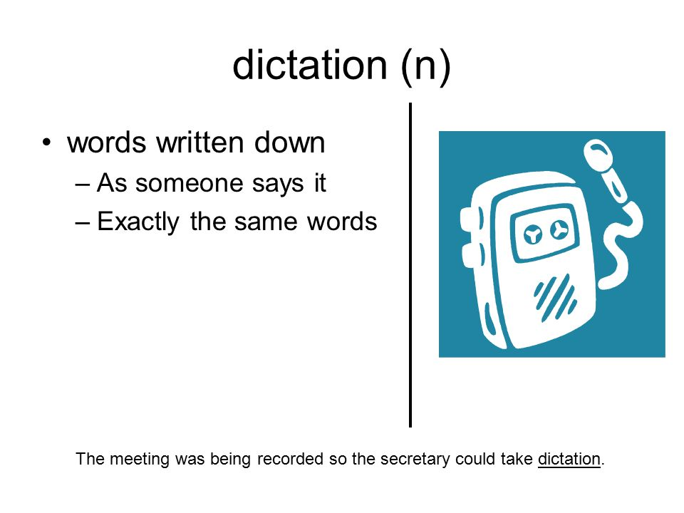 dictation (n) words written down As someone says it