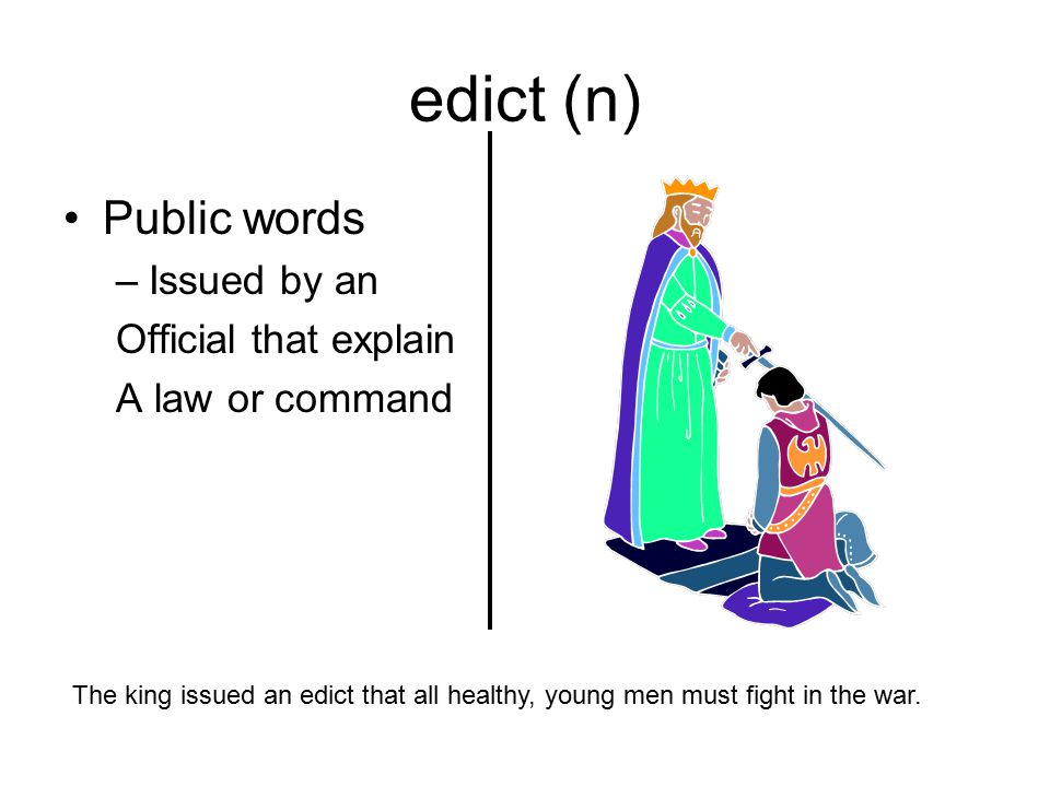 edict (n) Public words Issued by an Official that explain