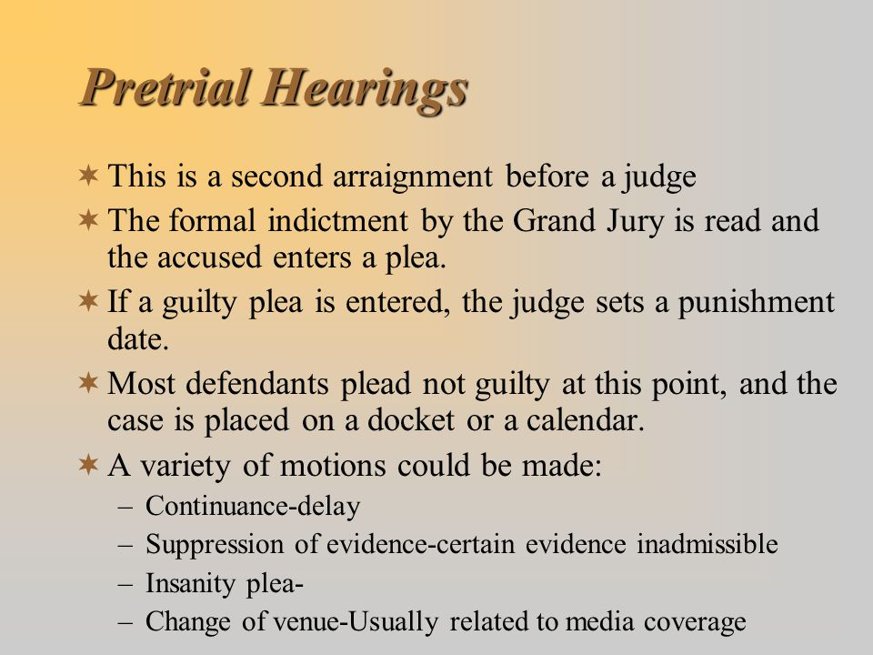 Pretrial Hearings This is a second arraignment before a judge