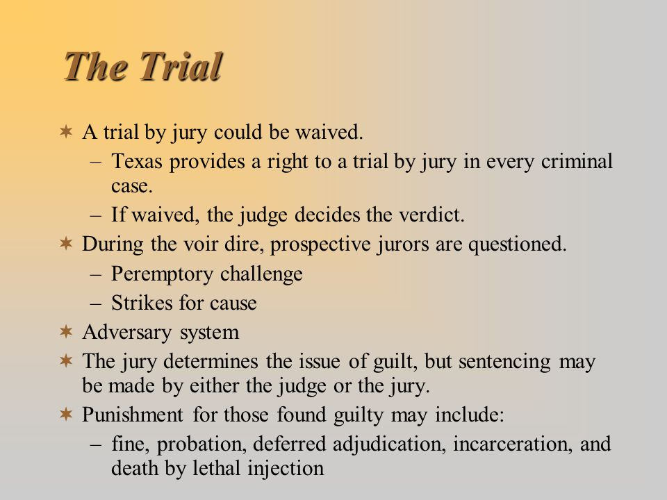 The Trial A trial by jury could be waived.