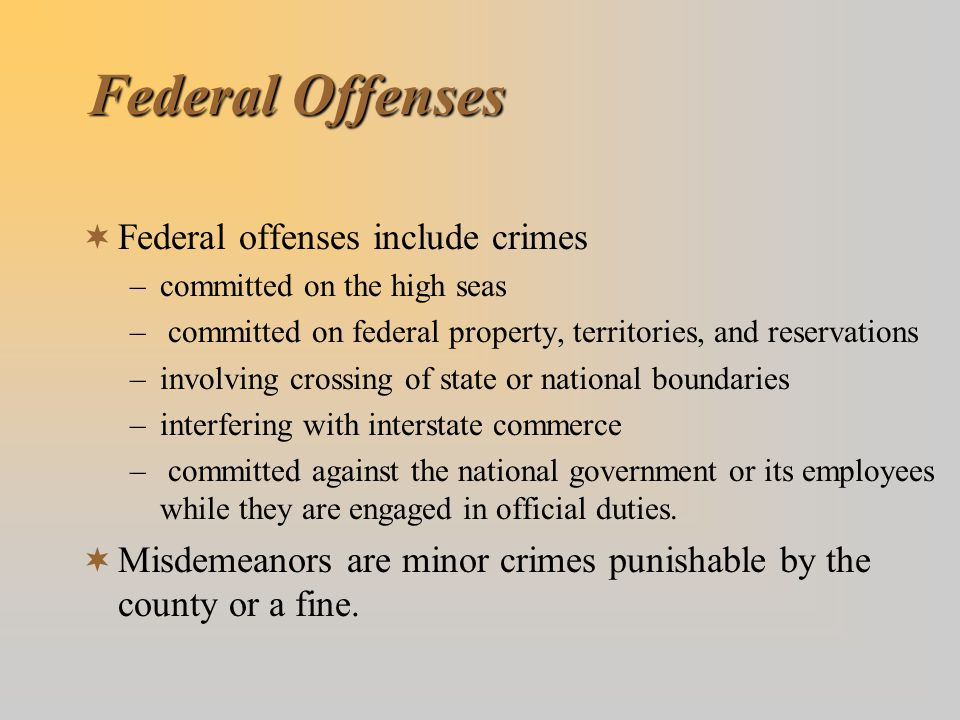 Federal Offenses Federal offenses include crimes