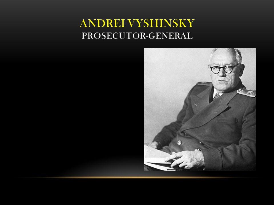 ANDREI VYSHINSKY Prosecutor-General