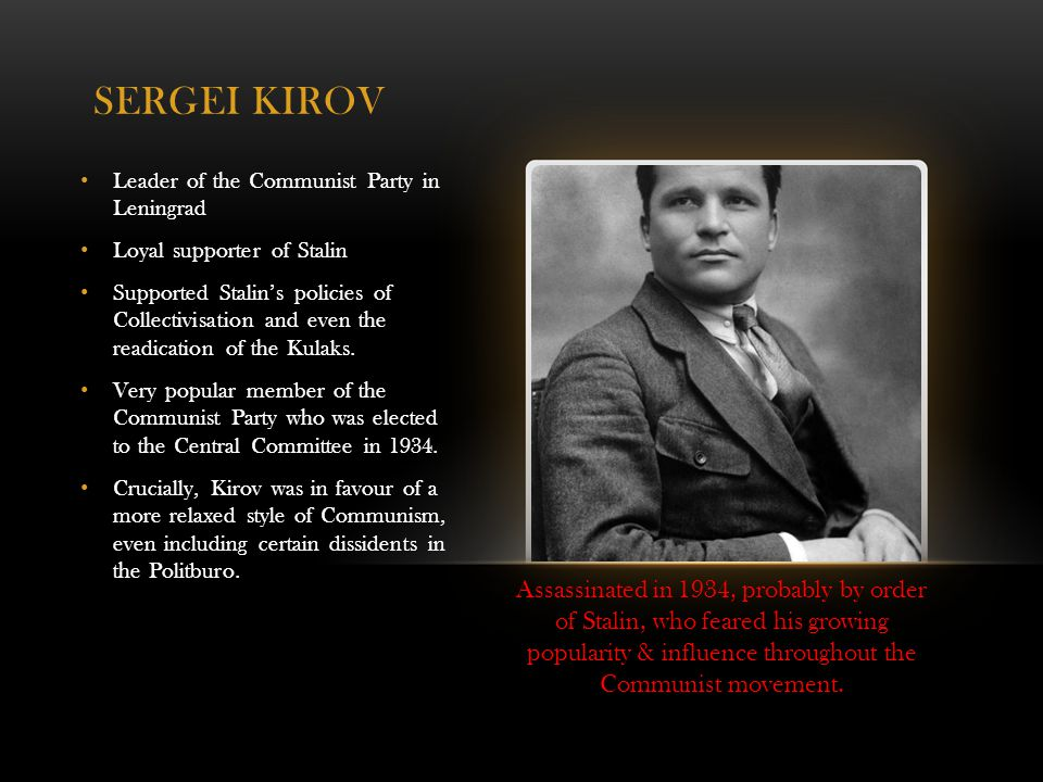 SERGEI KIROV Leader of the Communist Party in Leningrad. Loyal supporter of Stalin.