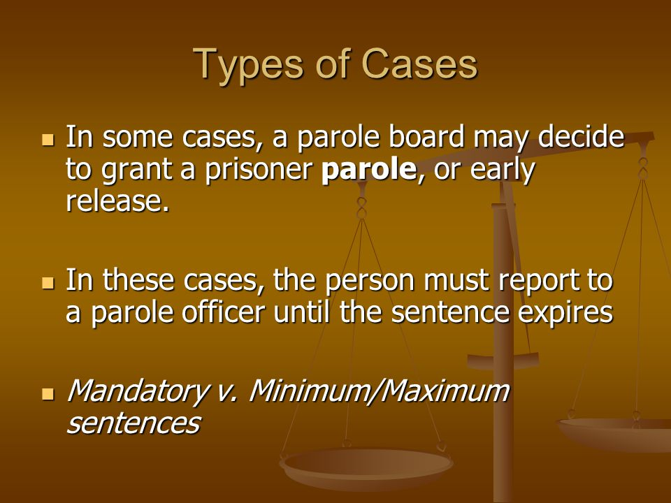 Types of Cases In some cases, a parole board may decide to grant a prisoner parole, or early release.