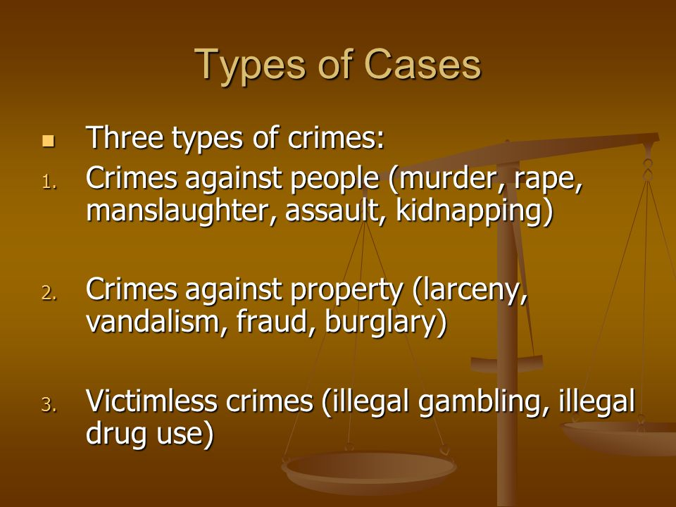 Types of Cases Three types of crimes: