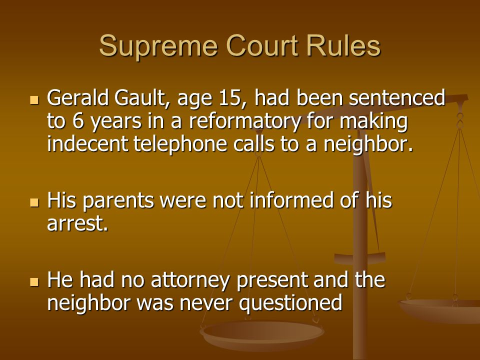 Supreme Court Rules Gerald Gault, age 15, had been sentenced to 6 years in a reformatory for making indecent telephone calls to a neighbor.