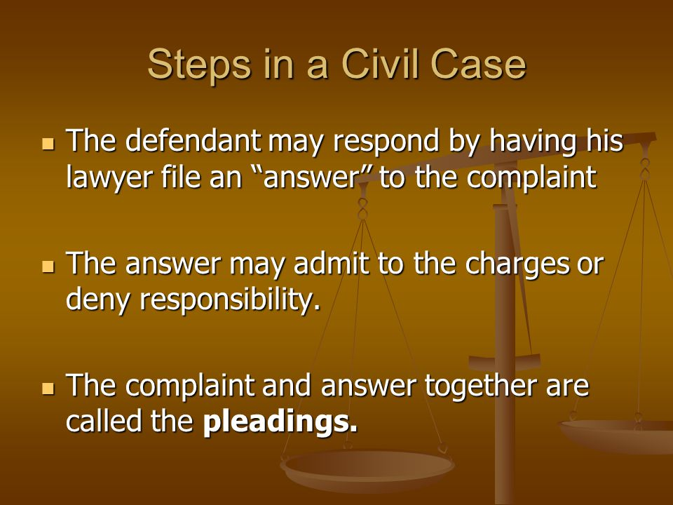 Steps in a Civil Case The defendant may respond by having his lawyer file an answer to the complaint.