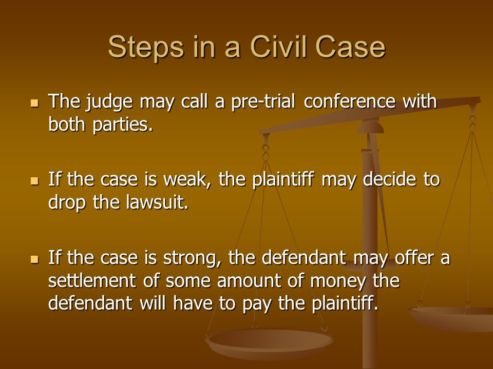 Steps in a Civil Case The judge may call a pre-trial conference with both parties.