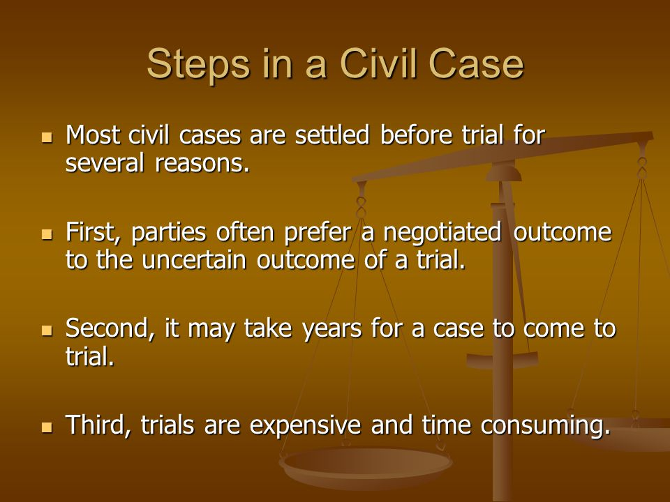 Steps in a Civil Case Most civil cases are settled before trial for several reasons.