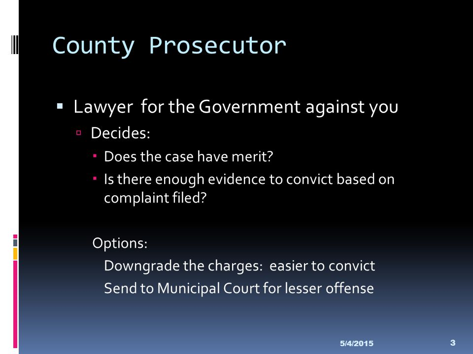 County Prosecutor Lawyer for the Government against you Decides: