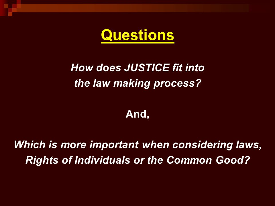 Questions How does JUSTICE fit into the law making process And,