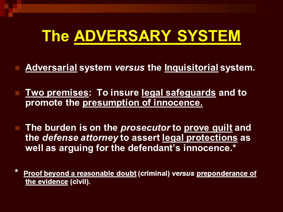 The ADVERSARY SYSTEM Adversarial system versus the Inquisitorial system.