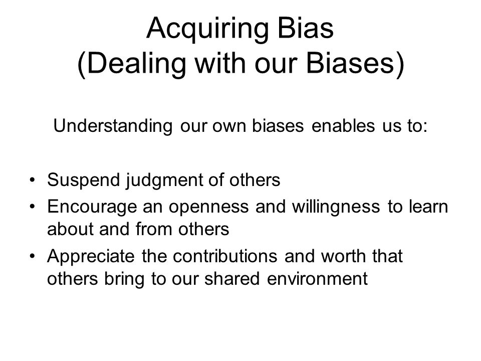 Acquiring Bias (Dealing with our Biases)