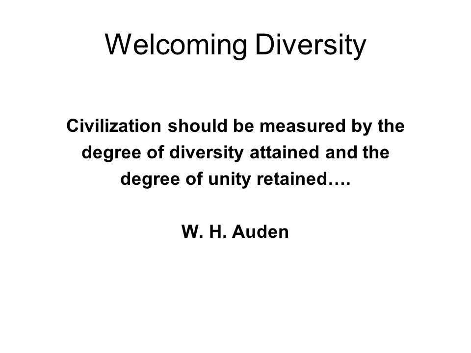 Welcoming Diversity Civilization should be measured by the