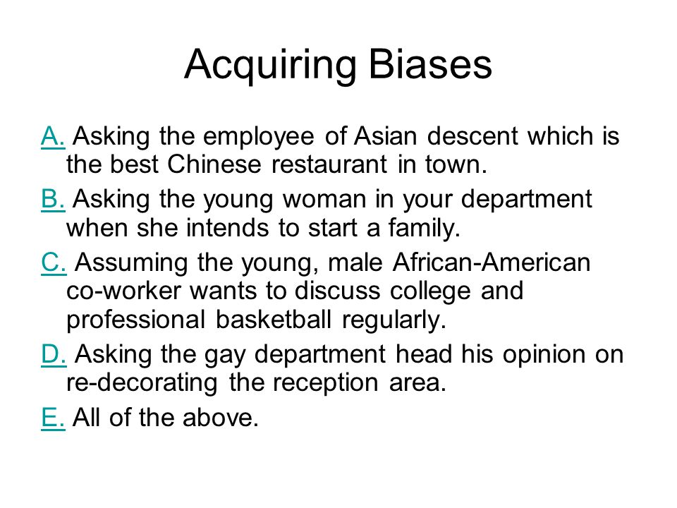 Acquiring Biases A. Asking the employee of Asian descent which is the best Chinese restaurant in town.