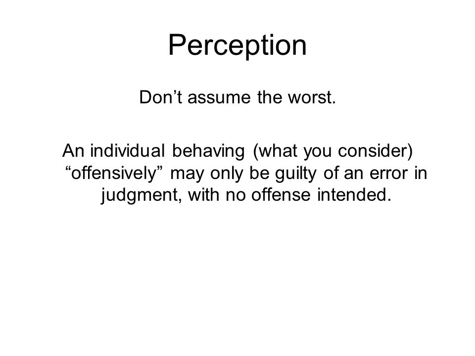 Perception Don't assume the worst.