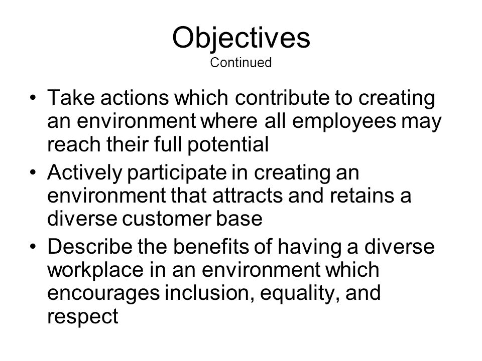 Objectives Continued Take actions which contribute to creating an environment where all employees may reach their full potential.