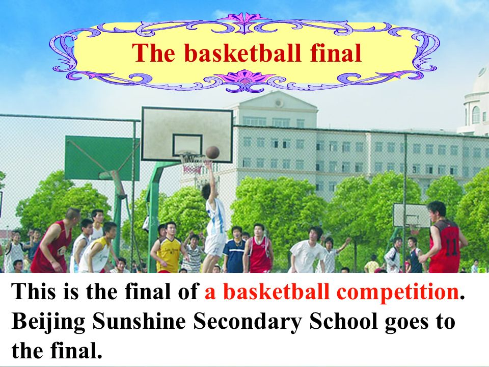 The basketball final This is the final of a basketball competition.