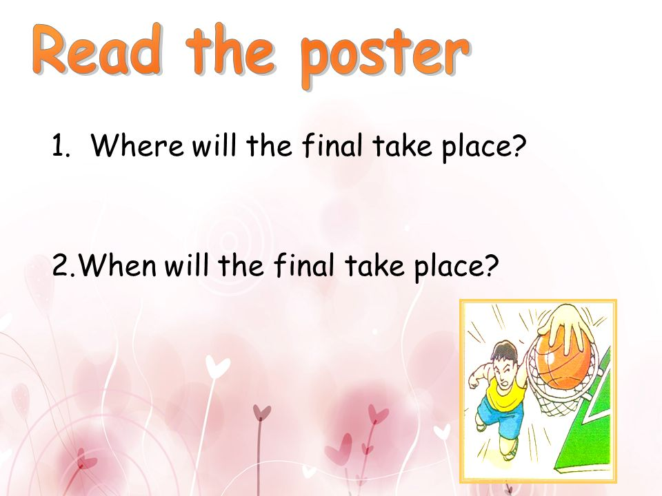 Read the poster 1. Where will the final take place