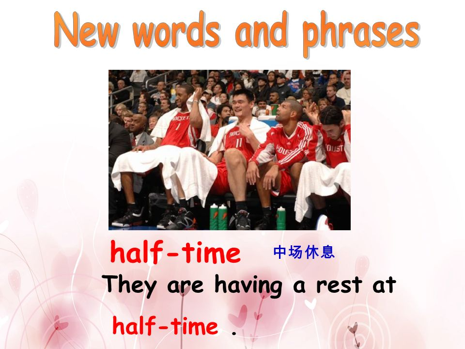 half-time New words and phrases They are having a rest at half-time .