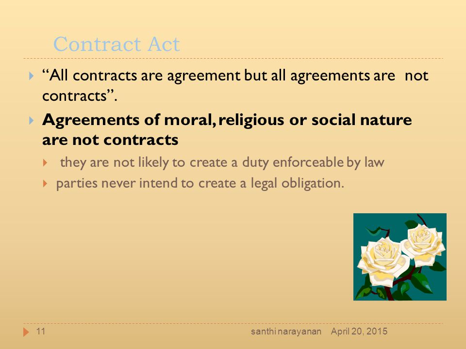 Contract Act All contracts are agreement but all agreements are not contracts .