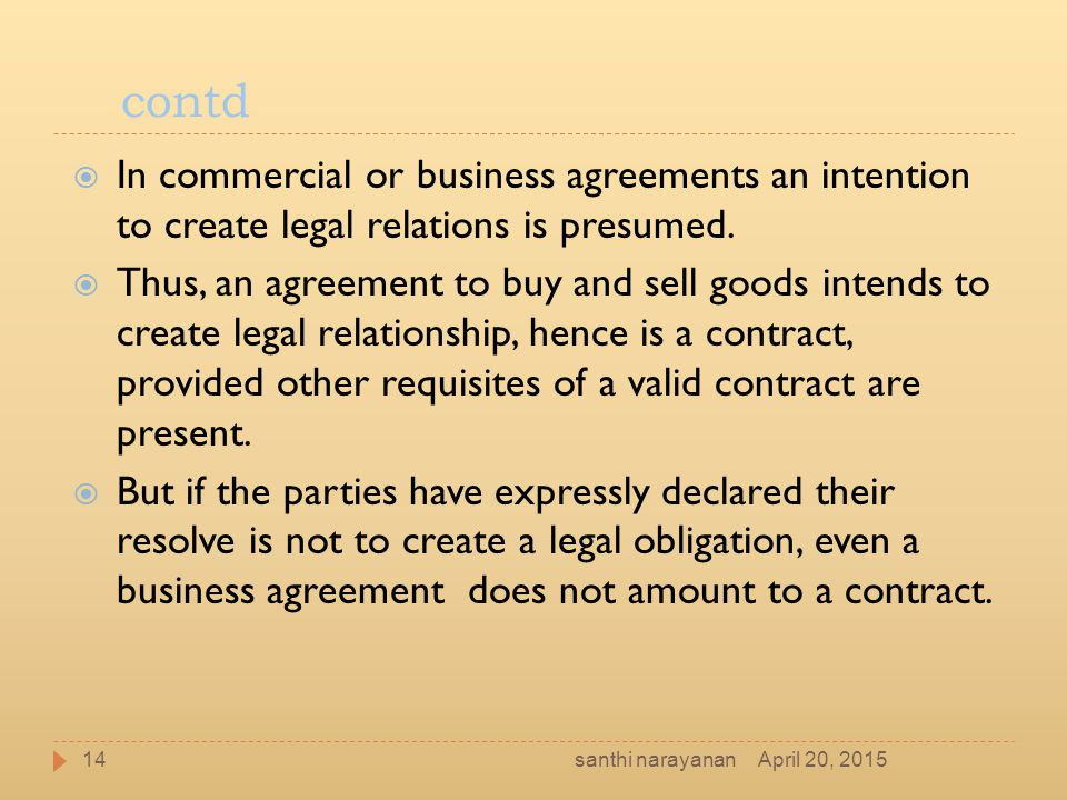 contd In commercial or business agreements an intention to create legal relations is presumed.