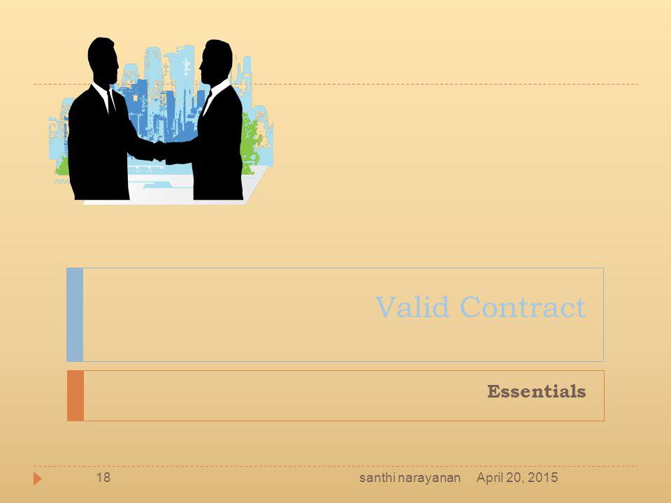 Valid Contract Essentials santhi narayanan April 20, 2015